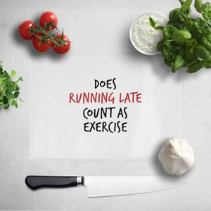 Does Running Late Count As Exercise Chopping Board