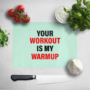 Your Workout Is My Warmup Chopping Board