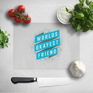 Worlds Okayest Friend Chopping Board