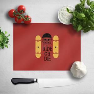 Ride Or Die Skateboard Chopping Board