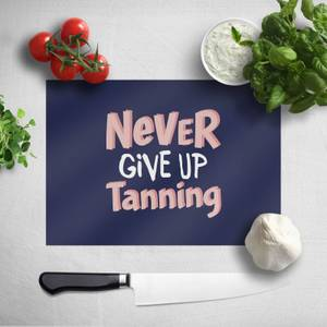 Never Give Up Tanning Chopping Board