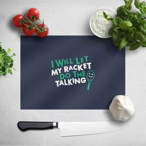 I Will Let My Racket Do The Talking Chopping Board