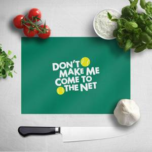 Dont Make Me Come To The Net Chopping Board