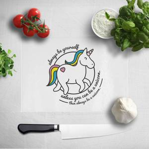 Always Be Yourself Unless You Can Be A Unicorn Chopping Board