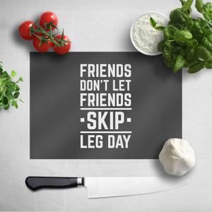 Friends Don't Let Friends Skip Leg Day Chopping Board