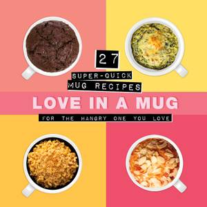 Super Quick Mug Recipes for the Hangry One You Love Book