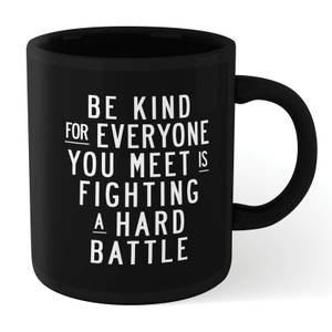 The Motivated Type Be Kind, For Everyone You Meet Is Fighting A Hard Battle Mug - Black