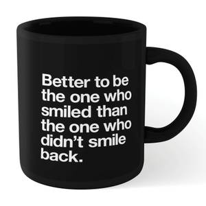 The Motivated Type Better To Be The One Who Smiled Mug - Black