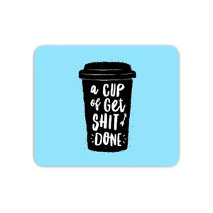 The Motivated Type A Cup Of Get Shit Done Mouse Mat