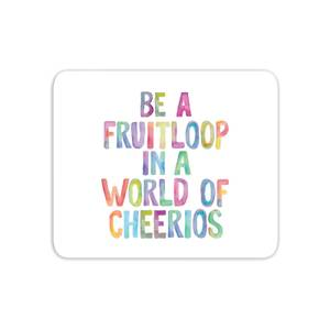 The Motivated Type Be A Fruitloop In A World Of Cheerios Mouse Mat