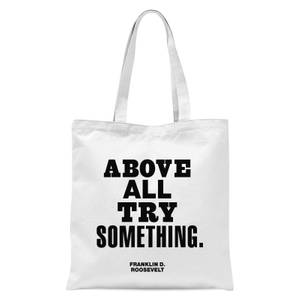 The Motivated Type Above All Try Something Tote Bag - White