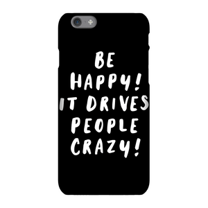 The Motivated Type Be Happy, It Drives People Crazy Phone Case for iPhone and Android
