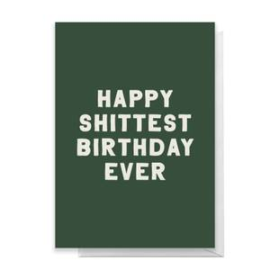 Happy Shittest Birthday Ever Greetings Card