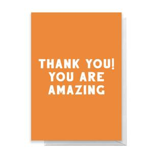 Thank You! You Are Amazing Greetings Card