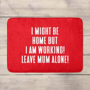 I Might Be Home But I Am Working Leave Mum Alone! Bath Mat