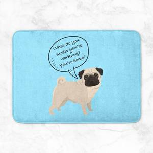 Pug - What Do You Mean You're Working? Bath Mat