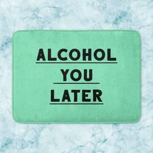 Alcohol You Later Bath Mat