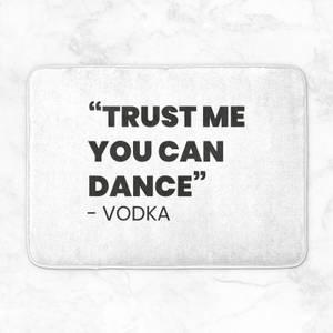 Trust Me You Can Dance - Vodka Bath Mat