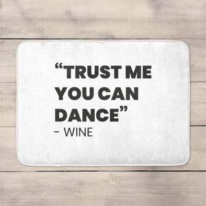 Trust Me You Can Dance - Wine Bath Mat