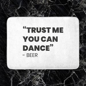 Trust Me You Can Dance - Beer Bath Mat