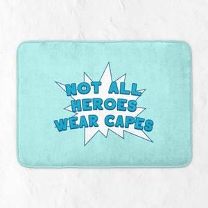Not All Heroes Wear Capes Bath Mat