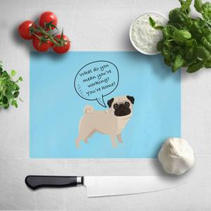 Pug - What Do You Mean You're Working? Chopping Board