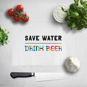 Save Water, Drink Beer Chopping Board