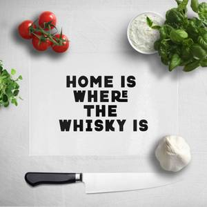 Home Is Where The Whisky Is Chopping Board