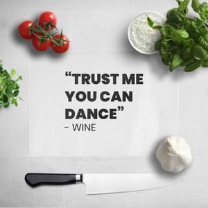 Trust Me You Can Dance - Wine Chopping Board