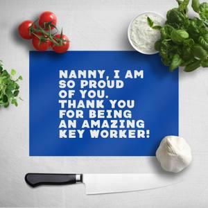 Nanny, I Am So Proud Of You. Chopping Board