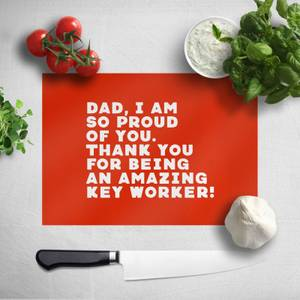 Dad, I Am So Proud Of You. Chopping Board