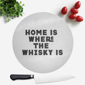 Home Is Where The Whisky Is Round Chopping Board