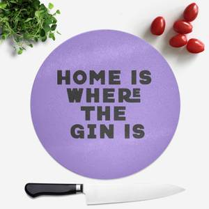 Home Is Where The Gin Is Round Chopping Board