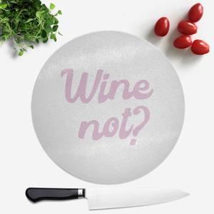 Wine Not? Round Chopping Board