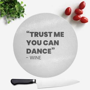 Trust Me You Can Dance - Wine Round Chopping Board
