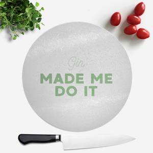Gin Made Me Do It Round Chopping Board