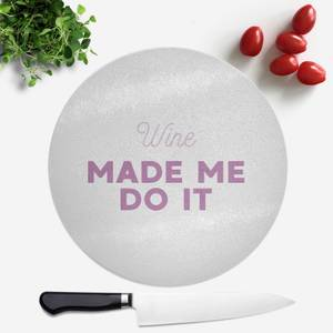 Wine Made Me Do It Round Chopping Board