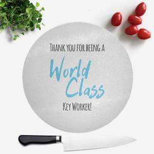 Thank You For Being A World Class Key Worker! Round Chopping Board