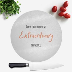Thank You For Being An Extraordinary Key Worker! Round Chopping Board