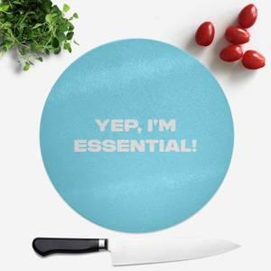 Yep, I'm Essential! Round Chopping Board