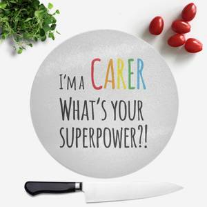 I'm A Carer What's Your Super Power Round Chopping Board