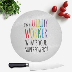 I'm A Utility Worker What's Your Super Power Round Chopping Board