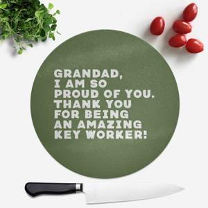 Grandad, I Am So Proud Of You. Round Chopping Board