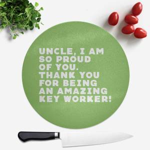 Uncle, I Am So Proud Of You. Round Chopping Board