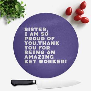 Sister, I Am So Proud Of You. Round Chopping Board