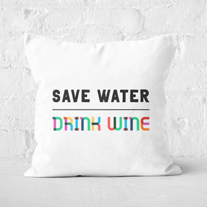Save Water, Drink Wine Square Cushion