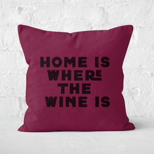 Home Is Where The Wine Is Square Cushion