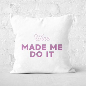 Wine Made Me Do It Square Cushion
