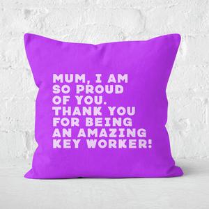 Mum, I Am So Proud Of You. Square Cushion