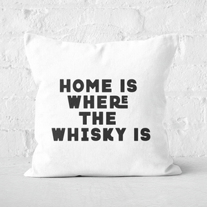 Home Is Where The Whisky Is Square Cushion
